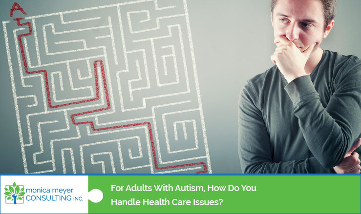 How do you handle healthcare issues for adults with autism