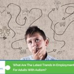 What Are The Latest Trends In Employment For Adults With Autism?